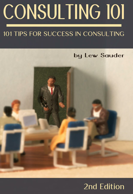 Consulting 101, Second Edition: 101 Tips for Success in Consulting